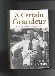 A CERTAIN GRANDEUR GOUGH WHITLAMS LIFE IN POLITICS -G FREUDENBERG Glossodia Hawkesbury Area Preview