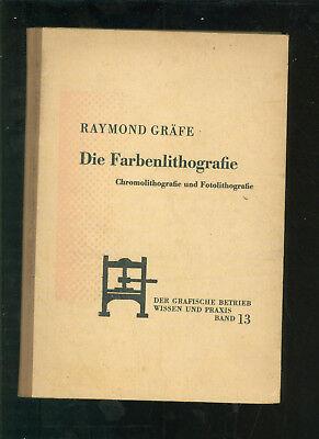 Die Farbenlithographie Raymond Gräfe Chromolithographie und Fotolithographie