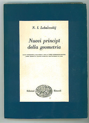 LOBACEVSKIJ NIKOLAJ IVANOVIC NUOVI PRINCIPI DELLA GEOMETRIA EINAUDI 1955