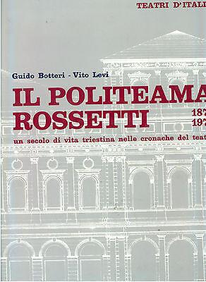 BOTTERI LEVI POLITEAMA ROSSETTI UN SECOLO DI VITA TRIESTINA 1978 TEATRO TRIESTE