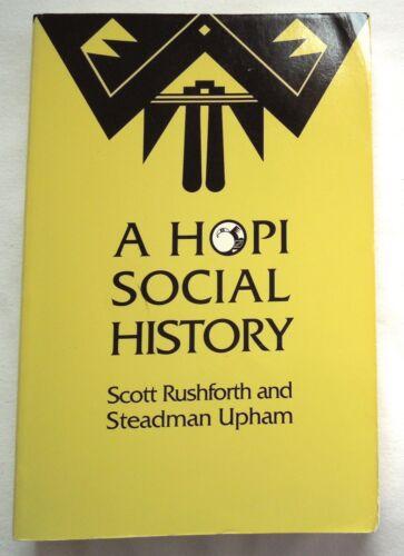 A HOPI SOCIAL HISTORY *Scott Rushforth & Steadman Upham  A Hopi Social History