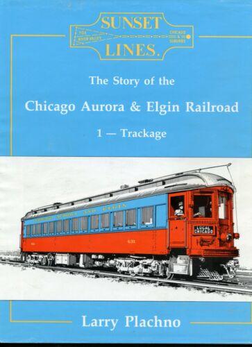Book: Sunset Lines: The Chicago Aurora & Elgin Railroad Volume 1 Trackage