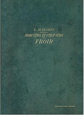 MARCHIS L. PRODUCTION ET UTILISATION DU FROID DUNOD ET PINAT 1906 REFRIGERAZIONE