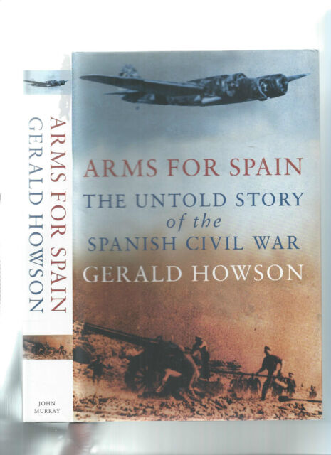 ARMS FOR SPAIN - THE UNTOLD STORY OF THE SPANISH CIVIL WAR