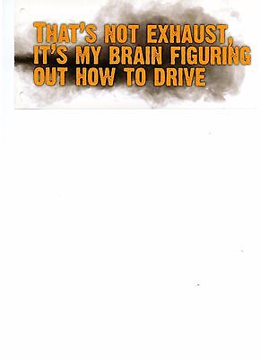 GAG GIFT Bumper Sticker ~That's not Exhaust, It's My Brain Figuring Out drive
