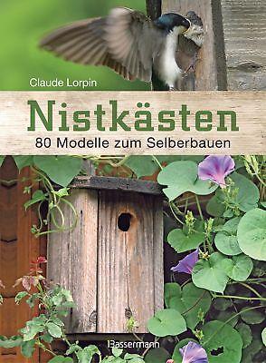 Claude Lorpin - Nistkästen: 80 Modelle zum Selberbauen