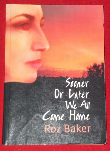 SOONER OR LATER WE ALL COME HOME ~ Roz Baker ~ SIGNED COPY