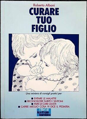 Roberto Albani, Curare tuo figlio, Ed. EuroTrend, 1992