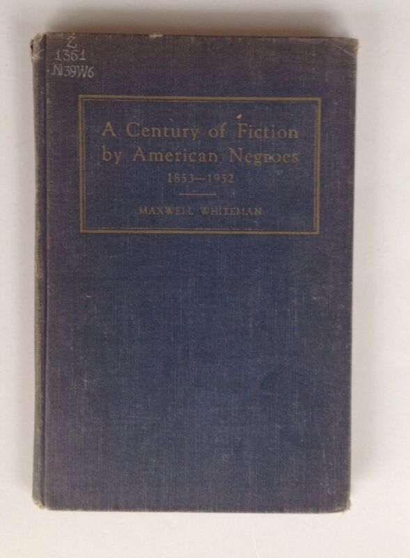 A Century of Fiction by American Negroes 1853-1952  By Whiteman - 1955