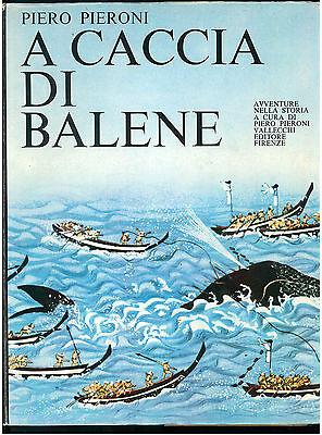 PIERONI PIERO A CACCIA DI BALENE VALLECCHI 1974 CACCIA PESCA ESPLORAZIONI