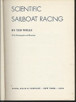 Scientific sailboat racing by ted wells hardcover 1950 1st ed dodd mead & co