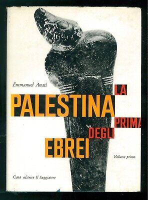 ANATI EMMANUEL LA PALESTINA PRIMA DEGLI EBREI 1 IL SAGGIATORE 1963 UOMO  MITO 36
