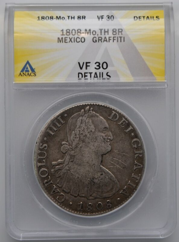 1808 Mexico 8 Reales Large Silver Coin Mo,TH ANACS VF 30 Details Graffiti