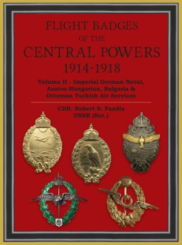 Flight Badges of the Central Powers, 1914-1918, Volume II.      New for 2021