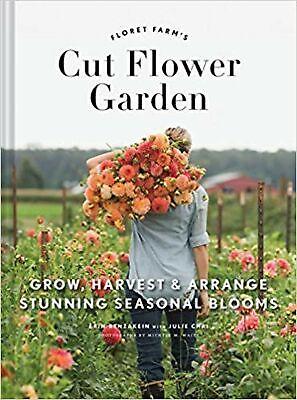 Floret Farm's Cut Flower Garden: Grow, Harvest, and Arrange Stunning -