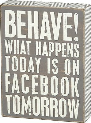 Primitive Wood Grey Box Sign Behave  What Happens Today Is On Facebook Tomorrow