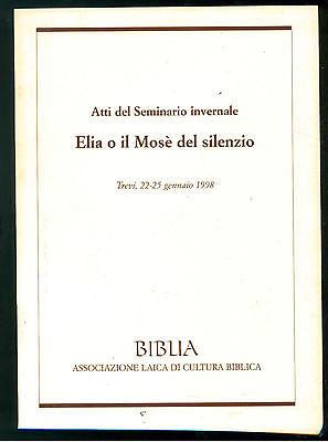 ELIA O IL MOSE' DEL SILENZIO BIBLIA 1999 ATTI DEL SEMINARIO INVERNALE EBRAICA