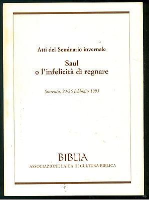 SAUL O L'INFELICITA' DI REGNARE BIBLIA 1996 ATTI DEL SEMINARIO INVERNALE EBRAICA