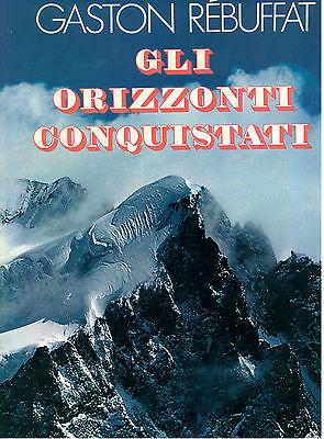 REBUFFAT GASTON GLI ORIZZONTI CONQUISTATI ZANICHELLI 1976 ALPINISMO MONTAGNA
