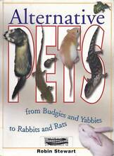 ALTERNATIVE PETS-FROM BUDGIES & YABBIES TO RABBITS & RATS-STEWART Hughesdale Monash Area Preview