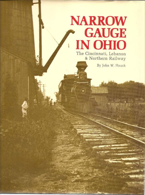Narrow Gauge In Ohio The Cincinnati,Lebanon & Northern Railway  By  John W.Hauck