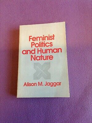 FEMINIST POLITICS AND HUMAN NATURE. By Alison M. Jaggar  1983