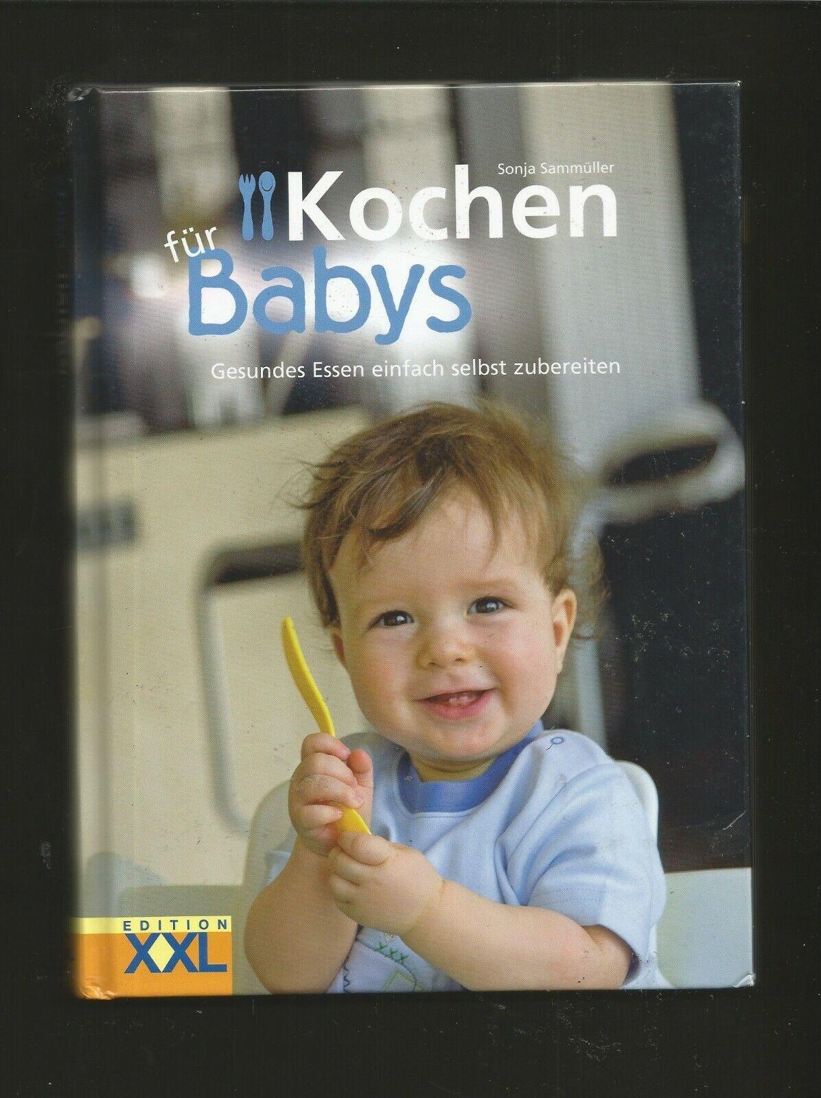 Kochen für Babys. Sonja Sammüller. Gesundes Essen einfach selbst zubereiten Gebu