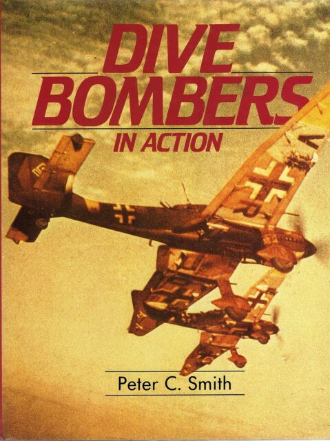 Dive Bombers in Action (Blandford 1988 1st) Peter C Smith