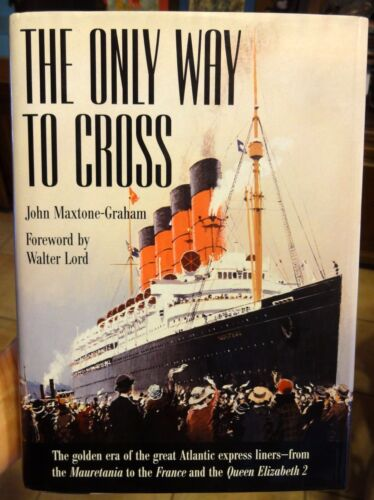 The Only Way to Cross by John Maxtone-Graham Atlantic Luxury Steam Liners SIGNED