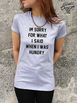 * IM SORRY FOR WHAT I SAID WHEN I WAS HUNGRY T-shirt Top Slogan Tumblr Funny I'm