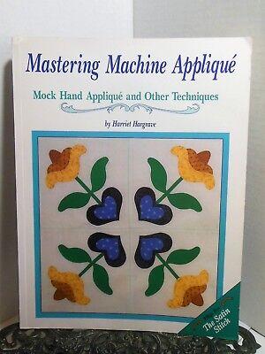 Mastering Machine Applique Satin Stitch How To Mock Hand Quilt Harriet Hargrave Mastering Machine Applique
