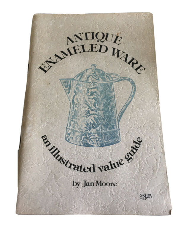 Antique Enameled & Illustrated Guide To Identify Enameled Enamel Ware 1975 78 Pg