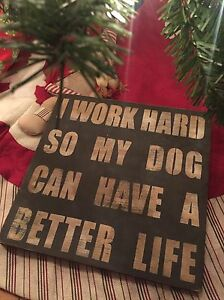 Work Hard For My Dog Sign