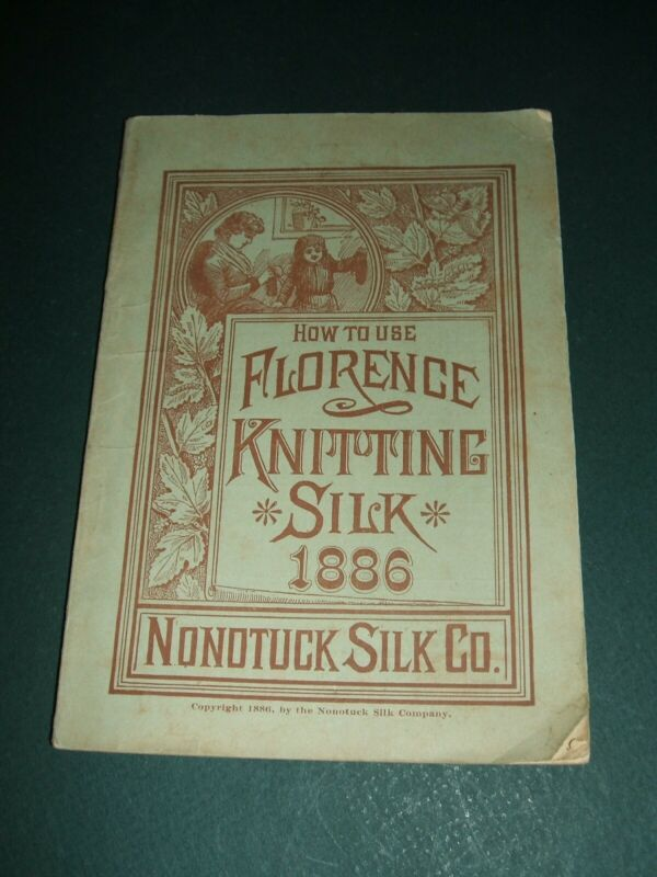Original 1886 issue of How to Use Florence Knitting Silk from Nonotuck Silk Co