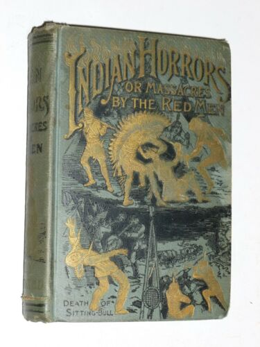Antique 1891 Book INDIAN HORRORS OR MASSACRES BY THE RED MEN Henry D. Northrop