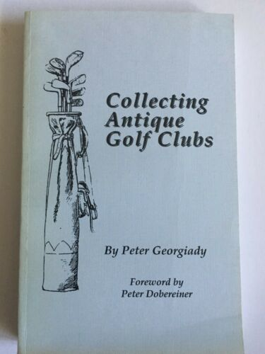 """""""COLLECTING ANTIQUE GOLF CLUBS"""" BY PETER GEORGIADY"""