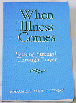 When Illness Comes : Seeking Strength Through Prayer - M.A. Huffman (1995 pb)