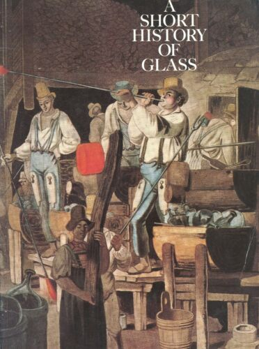 Evolution of Glass Ancient Roman to Present / Comprehensive Illustrated Book