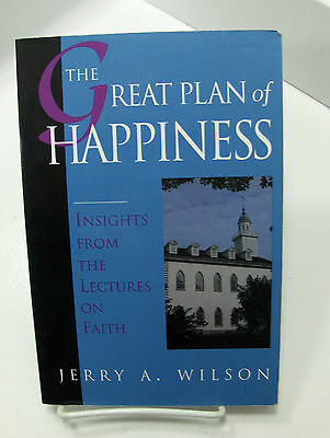 THE GREAT PLAN OF HAPPINESS Insights From The Lectures on Faith Mormon - Happiness Plan