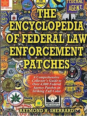THE ENCYCLOPEDIA OF FEDERAL LAW ENFORCEMENT PATCHES