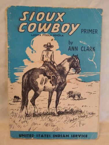 1945 SIOUX COWBOY PRIMER by Ann Clark United States Indian Service Rough Shape