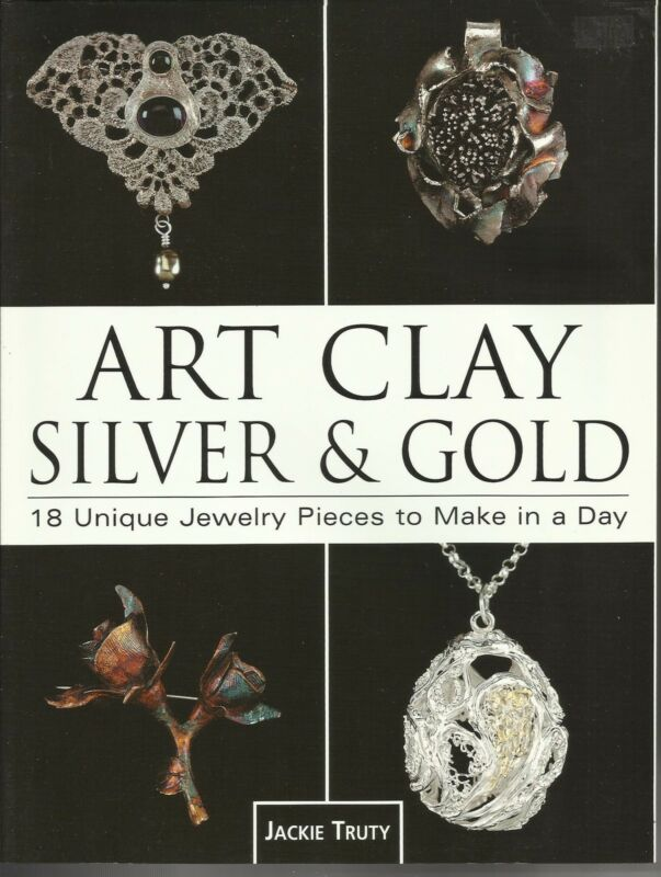 ART CLAY SILVER & GOLD Jackie Truty 18 Jewelry Designs NEW Paperback