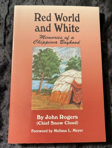RED WORLD AND WHITE MEMORIES OF A CHIPPEWA BOYHOOD NATIVE AMERICAN CHIEF SNOW CL