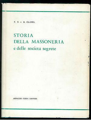 CLAVEL B. STORIA DELLA MASSONERIA E SOCIETA' SEGRETE FORNI 1977