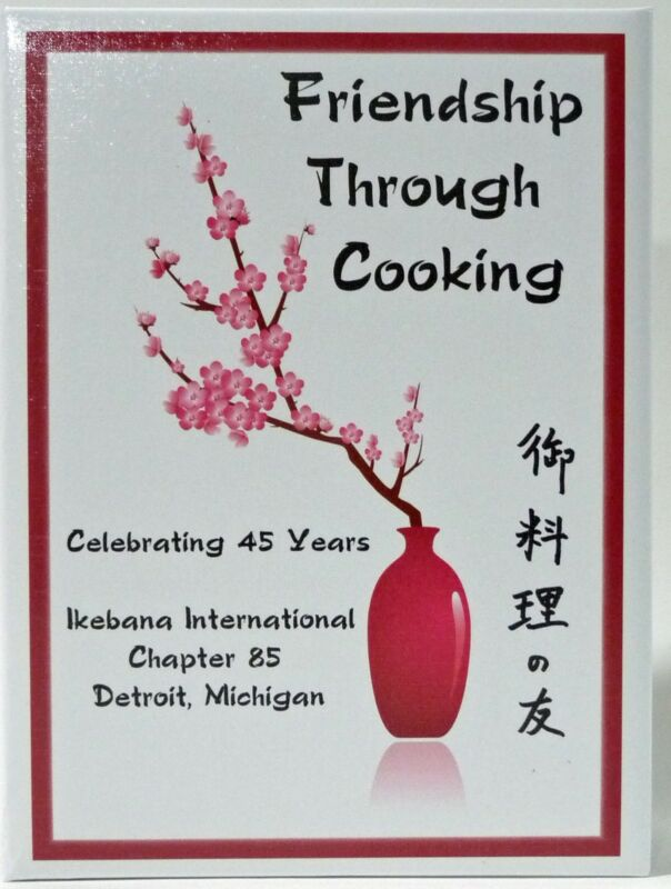 NEW COOKBOOK IKEBANA FRIENDSHIP 600+ RECIPES AMERICAN, JAPANESE & OTHER ETHNIC