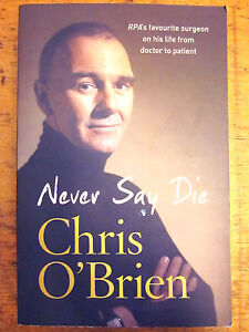 NEVER-SAY-DIE-by-CHRIS-OBRIEN-RPA-SURGEON
