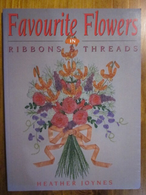 Favourite Flowers in Ribbons and Threads by Heather Joynes