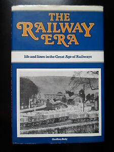 The-Railway-Era-Life-And-Lines-in-the-Great-Age-of-Railways-Geoffrey-Body-1982