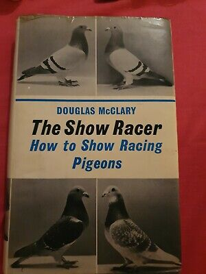 THE SHOW RACER ---  how to show racing pigeons .   By Douglas McClary  1976