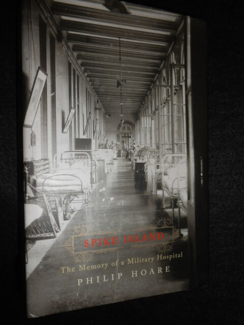SIGNED; PHILIP HOARE - Spike Island: The Memory of a Military Hospital - 2001
